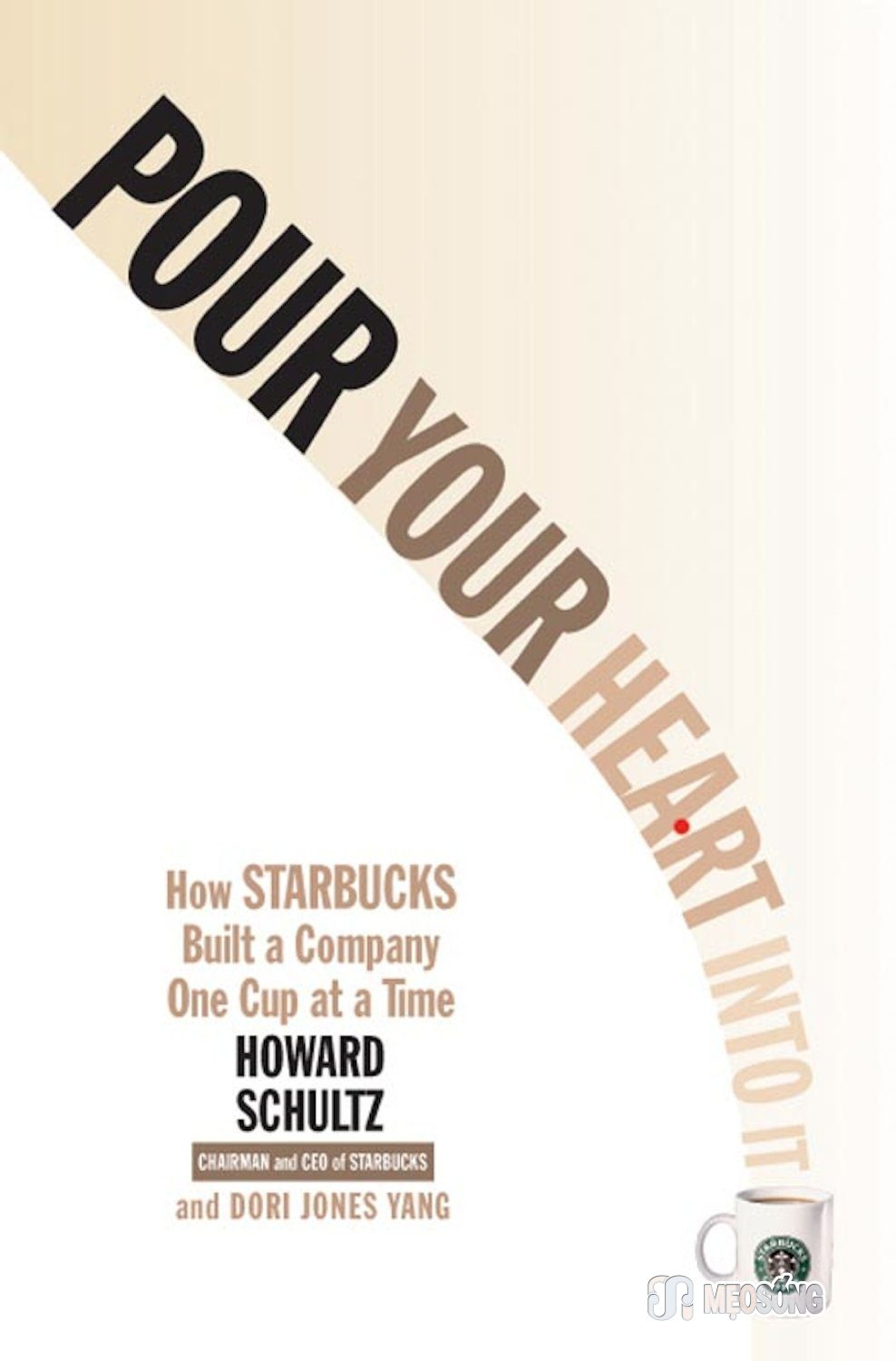 Pour Your Heart into It: How Starbucks Built a Company One Cup at a Time By