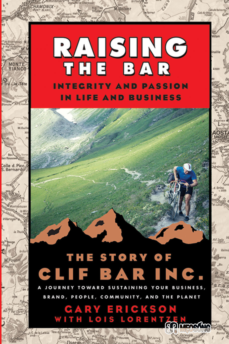 Raising the Bar: Integrity and Passion in Life and Business: the Story of Clif Bar & Co. By: Gary Erickson